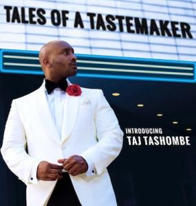 Taj Tashombe - Tales of a Tastemaker